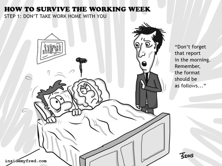 bring work home. How To Survive The Working Week | Step 1: Don\u0027t Take Work Home With You Bring